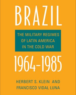 brazil 1964 1985 the military regimes of latin america in the cold war
