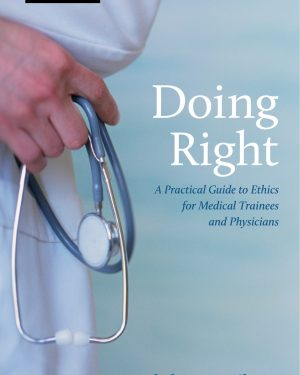 doing right a practical guide to ethics for medical trainees and physicians