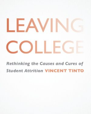 leaving college rethinking the causes and cures of student attrition
