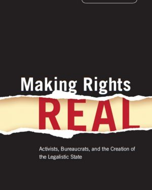making rights real activists bureaucrats and the creation of the legalistic state