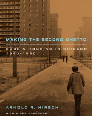 making the second ghetto race and housing in chicago 1940 1960