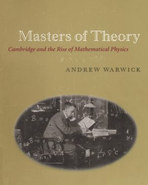 masters of theory cambridge and the rise of mathematical physics