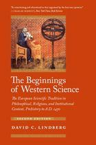 the beginnings of western science the european scientific tradition in philosophical religious and institutional context prehistory to a.d. 1450 second edition