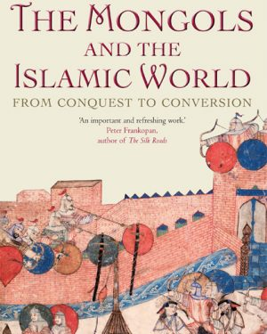 the mongols and the islamic world from conquest to conversion