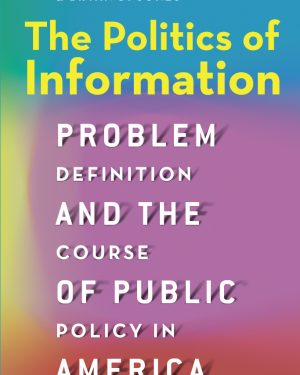 the politics of information problem definition and the course of public policy in america